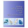 Erityistekniikka: Art Clay hopeapinnoitus lasille ja posliinille (Jewelry from Art Clay Silver Overlay with Glass & Porcelain)